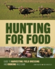 Hunting for Food : Guide to Harvesting, Field Dressing and Cooking Wild Game - Book