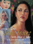 Painting Beautiful Skin Tones with Color & Light : Oil, Pastel and Watercolor - Book