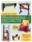 I Can Do That! Woodworking Projects : 48 quality furniture projects that require minimal experience and tools - Book