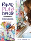 Paint, Play , Explore : Expressive Mark Making Techniques in Mixed Media - Book