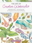 The Art of Creative Watercolor : Inspiration and Techniques for Imaginative Drawing and Painting - Book