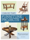 I Can Do That - Furniture Projects : 20 Easy & Fun Woodworking Projects to Build Your Skills - Book