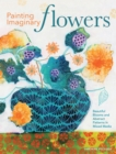 Painting Imaginary Flowers : Beautiful Blooms and Abstract Patterns in Mixed Media - Book