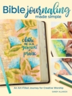 Bible Journaling Made Simple : An Art-Filled Journey for Creative Worship - Book