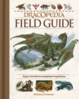 Dracopedia Field Guide : Dragons of the World from Amphipteridae through Wyvernae - Book