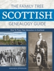 The Family Tree Scottish Genealogy Guide : How to Trace Your Ancestors in Scotland - Book