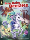 Draw Baby Beasties : Create Little Dragons, Unicorns, Mermaids and More - Book