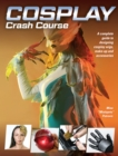 Cosplay Crash Course : A Complete Guide to Designing Cosplay Wigs, Makeup and Accessories - Book
