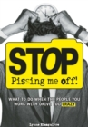 Stop Pissing Me Off : What to Do When the People You Work with Drive You Crazy - eBook