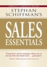 Stephan Schiffman's Sales Essentials : All You Need to Know to Be a Successful Salesperson-From Cold Calling and Prospecting with E-Mail to Increasing the Buy and Closing - eBook