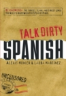 Talk Dirty Spanish : Beyond Mierda:  The curses, slang, and street lingo you need to Know when you speak espanol - eBook