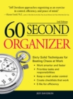 60 Second Organizer : Sixty Solid Techniques for Beating Chaos at Work - eBook