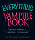 The Everything Vampire Book : From Vlad the Impaler to the vampire Lestat - a history of vampires in Literature, Film, and Legend - eBook