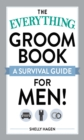 The Everything Groom Book : A survival guide for men! - eBook