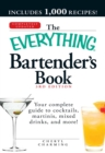 The Everything Bartender's Book : Your complete guide to cocktails, martinis, mixed drinks, and more! - eBook