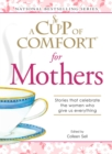 A Cup of Comfort for Mothers : Stories that celebrate the women who give us everything - eBook