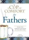 A Cup of Comfort for Fathers : Stories that celebrate everything we love about Dad - eBook