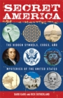 Secret America : The Hidden Symbols, Codes and Mysteries of the United States - eBook