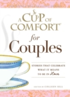 A Cup of Comfort for Couples : Stories that celebrate what it means to be in love - eBook