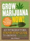 Grow Marijuana Now! : An Introductory, Step-by-Step Guide to Growing Cannabis - eBook