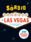 The Sordid Secrets of Las Vegas : 247 Seedy, Sleazy, and Scandalous Mysteries of Sin City - eBook
