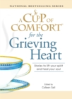 A Cup of Comfort for the Grieving Heart : Stories to lift your spirit and heal your soul - eBook