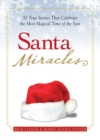 Santa Miracles : 50 True Stories that Celebrate the Most Magical Time of the Year - eBook