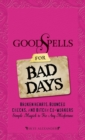 Good Spells for Bad Days : Broken Hearts, Bounced Checks, and Bitchy Co-Workers - Simple Magick to Fix Any Misfortune - eBook