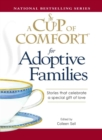 A Cup of Comfort for Adoptive Families : Stories that celebrate a special gift of love - eBook