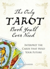 The Only Tarot Book You'll Ever Need : Gain insight and truth to help explain the past, present, and future. - eBook