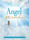 Angel Miracles : Inspirational True Stories of Heavenly Help - eBook