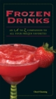 Frozen Drinks : An A to Z Guide to All Your Frozen Favorites - eBook