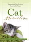 Cat Miracles : Inspirational True Stories of Remarkable Felines - eBook
