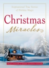 Christmas Miracles : Inspirational True Stories of Holiday Magic - eBook