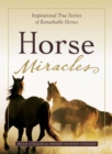 Horse Miracles : Inspirational True Stories of Remarkable Horses - eBook