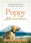 Puppy Miracles : Inspirational True Stories of Our Lovable Furry Friends - eBook