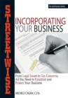 Streetwise Incorporating Your Business : From Legal Issues to Tax Concerns, All You Need to Establish and Protect Your Business - eBook