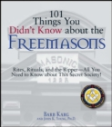 101 Things You Didn't Know About The Freemasons : Rites, Rituals, and the Ripper-All You Need to Know About This Secret Society! - eBook