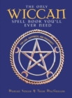 The Only Wiccan Spell Book You'll Ever Need : For Love, Happiness, and Prosperity - eBook