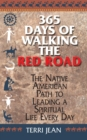 365 Days Of Walking The Red Road : The Native American Path to Leading a Spiritual Life Every Day - eBook