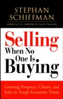 Selling When No One is Buying : Growing Prospects, Clients, and Sales in Tough Economic Times - eBook