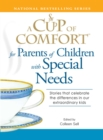 A Cup of Comfort for Parents of Children with Special Needs : Stories that celebrate the differences in our extraordinary kids - eBook