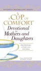 A Cup of Comfort Devotional for Mothers and Daughters : Daily Reminders of God's Love and Grace - eBook