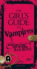 The Girl's Guide to Vampires : All you need to know about the original bad boys - eBook