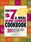 The $7 a Meal Slow Cooker Cookbook : 301 Delicious, Nutritious Recipes the Whole Family Will Love! - eBook