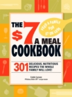 The $7 Meals Cookbook : 301 Delicious Dishes You Can Make for Seven Dollars or Less - eBook