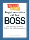 We Need to Talk - Tough Conversations With Your Boss : From Promotions to Resignations Tackle Any Topic with Sensitivity and Smarts - eBook