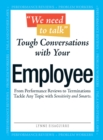 We Need To Talk - Tough Conversations With Your Employee : From Performance Reviews to Terminations Tackle Any Topic with Sensitivity and Smarts - eBook