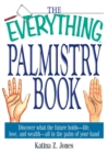 The Everything Palmistry Book : Discover What the Future Holds--Life, Love, and Wealth--All in the Palm of Your Hand - eBook