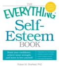 The Everything Self-Esteem Book : Boost Your Confidence, Achieve Inner Strength, and Learn to Love Yourself - eBook